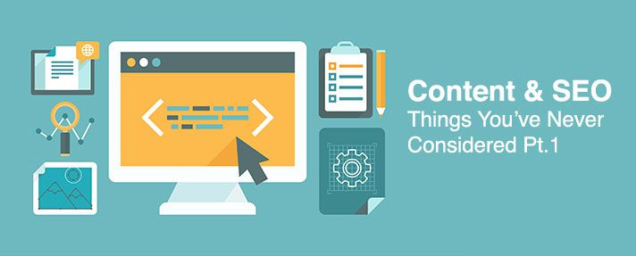 Content and SEO: Things You've Never Considered Pt.1