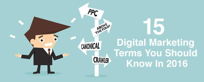 15 Digital Marketing Terms You Should Know In 2016