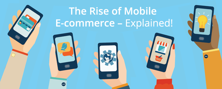 The Rise of Mobile E-commerce – Explained!