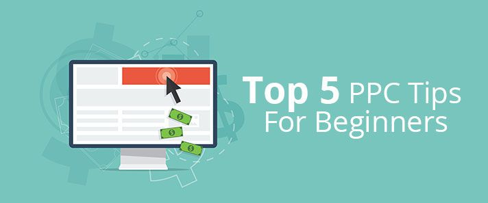 Top 5 PPC Tips For Beginners